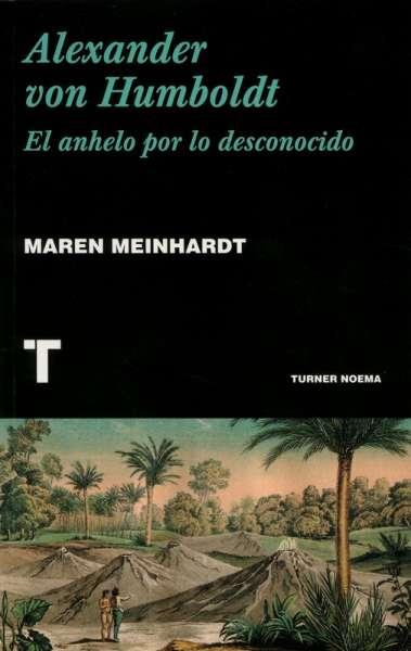 Libro: Alexander von Humboldt. El anhelo por lo desconocido | Autor: Maren Meinhardt | Isbn: 9788417141875
