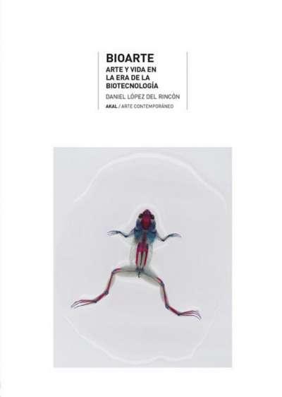 Bioarte. Arte y vida en la era de la biotecnología