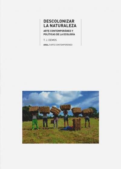 Libro: Descolonizar la naturaleza | Autor: T. J. Demos | Isbn: 9788446048459