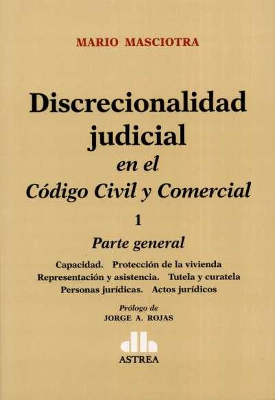 Discrecionalidad judicial en el Código Civil y Comercial Tomo I