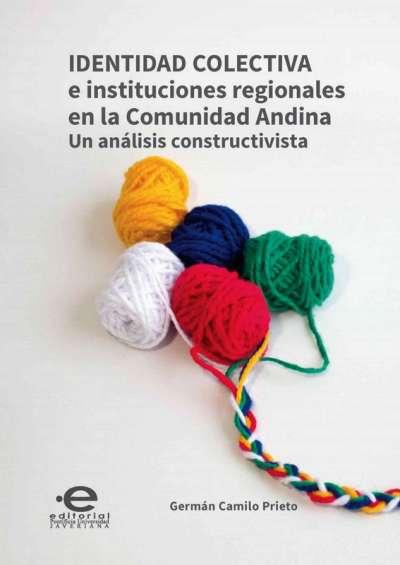 Libro: Identidad colectiva e instituciones regionales en la Comunidad Andina | Autor: German Camilo Prieto | Isbn: 9789587810042