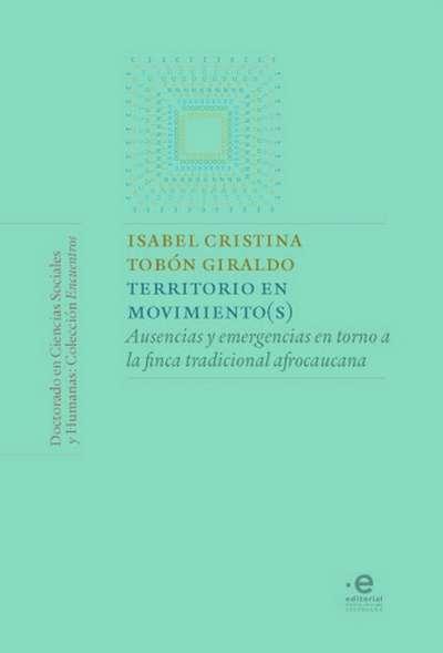 Libro: Territorio en movimiento(s)   Autor: Isabel Cristina Tobón Giraldo   Isbn: 9789587814194