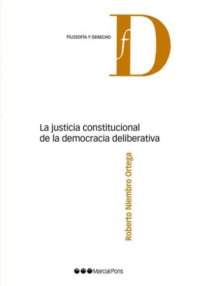 Libro: La justicia constitucional de la democracia deliberativa | Autor: Roberto Niembro Ortega | Isbn: 9788491236948
