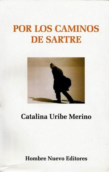 Por los caminos de sartre - Catalina Uribe Merino - 9588245087