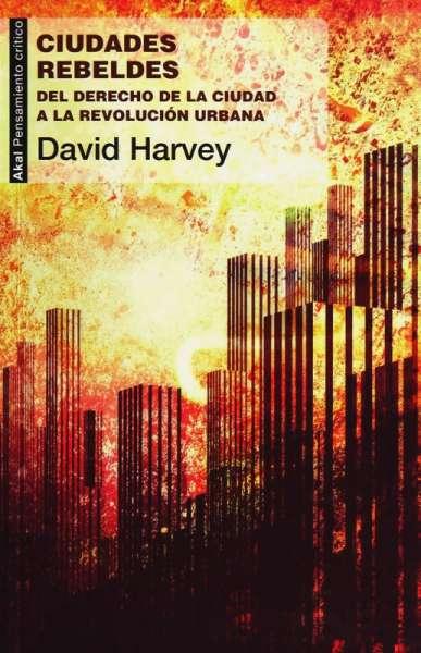 Libro: Ciudades rebeldes | Autor: David Harvey | Isbn: 9788446037996