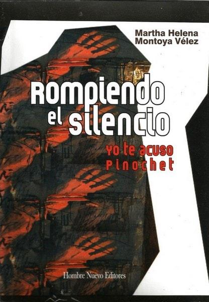 Rompiendo el silencio. Yo te acuso pinochet - Martha Helena Montoya Vélez - 9789588245980