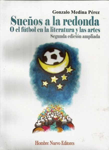 Sueños a la redonda: o el fútbol en la literatura y las artes - Gonzalo Medina Pérez - 9789588245904