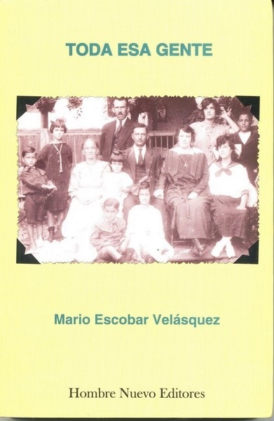 Toda esa gente - Mario Escobar Velasquez - 9588245109