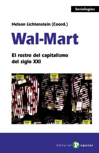 Wal-mart. El rostro del capitalismo del siglo XXI