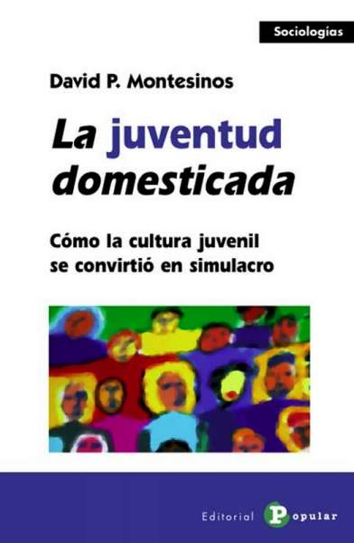Libro: La juventud domesticada | Autor: David P. Montesinos | Isbn: 9788478843503