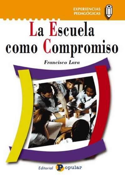 Libro: La escuela como compromiso | Autor: Francisco Lara | Isbn: 8478842764