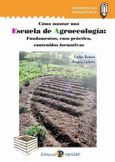 Cómo montar una escuela de agroecología: fundamentos, caso práctico, contenidos formativos
