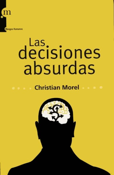 Libro: Las decisiones absurdas | Autor: Christian Morel | Isbn: 9788493665537