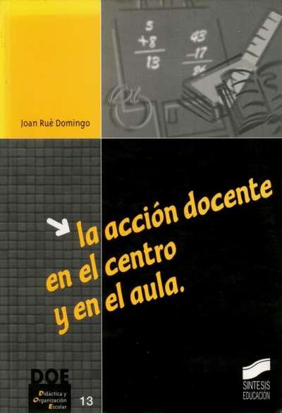 Libro: La acción docente en el centro y en el aula | Autor: Joan Rué Domingo | Isbn: 8477388660