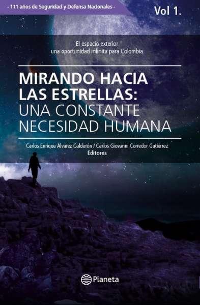 Libro: Mirando hacia las estrellas: una constante necesidad humana Vol. I | Autor: Carlos Enrique Álvarez Calderón | Isbn: 9789584288899
