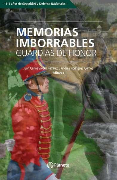 Libro: Memorias imborrables. Guardias de honor | Autor: Juan Carlos Valdés Ramírez | Isbn: 9789584289001