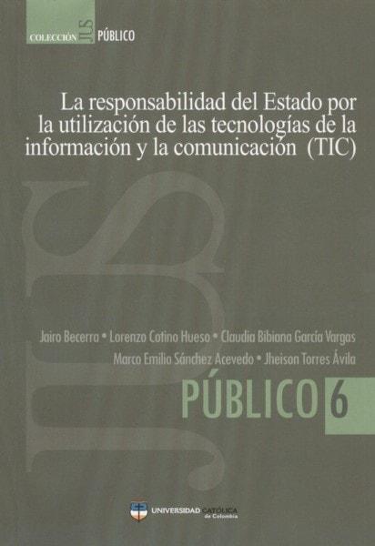 La responsabilidad del estado por la utilización de las tecnologías de la información y la comunicación (tic) - Jairo Becerra - 9789588465678