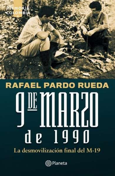 Libro: 9 de marzo de 1990 | Autor: Rafael Pardo Rueda | Isbn: 9789584287717