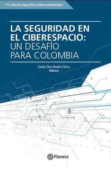 La seguridad en el ciberespacio: un desafío para Colombia