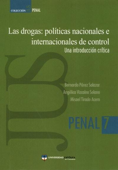 Las drogas: políticas nacionales e internacionales de control. Una introducción crítica - Bernardo Pérez Salazar - 9789588465791