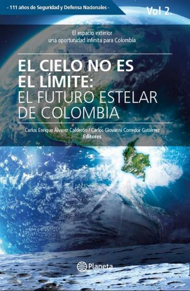 Libro: El cielo no es el límite: El futuro estelar de Colombia Vol. 2   Autor: Carlos Enrique Álvarez Calderón   Isbn: 9789584288905