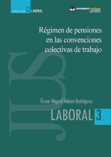 Régimen de pensiones en las convenciones colectivas de trabajo - óscar Miguel Valero Rodríguez - 9789588964273