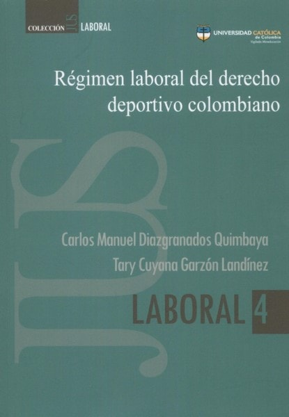 Régimen laboral del derecho deportivo colombiano - Carlos Manuel Diazgranados Quimbaya - 9789588934327