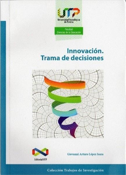 Innovación. Trama de decisiones - Giovanni Arturo López Isaza - 9789587222616