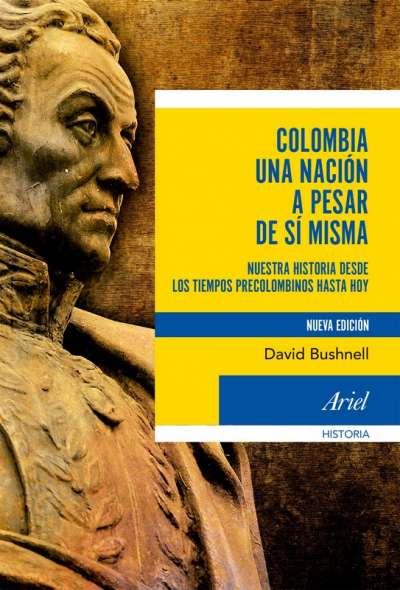 Colombia una nación a pesar de sí misma