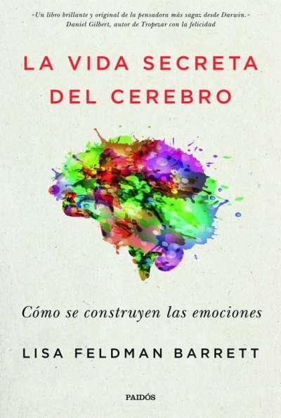 Libro: La vida secreta del cerebro | Autor: Lisa Feldman Barrett | Isbn: 9789584268365