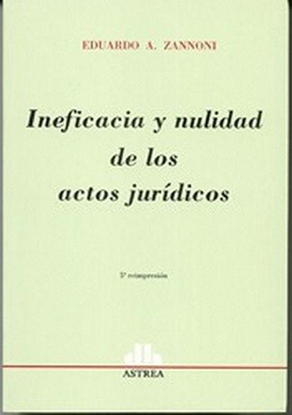 Ineficacia y nulidad de los actos jurídicos - Eduardo A. Zannoni - 978950508188X