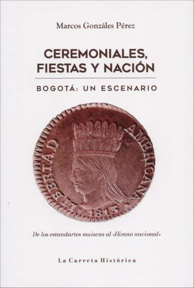 Ceremoniales, fiestas y nación. Bogotá: un escenario