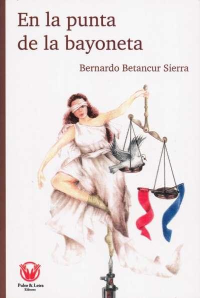 Libro: En la punta de la bayoneta | Autor: Bernardo Betancur Sierra | Isbn: 9789580900214