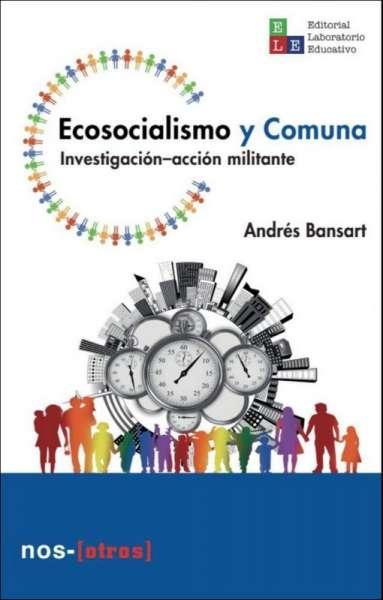 Libro: Ecosocialismo y comuna   Autor: Andrés Bansart   Isbn: 9789585278783