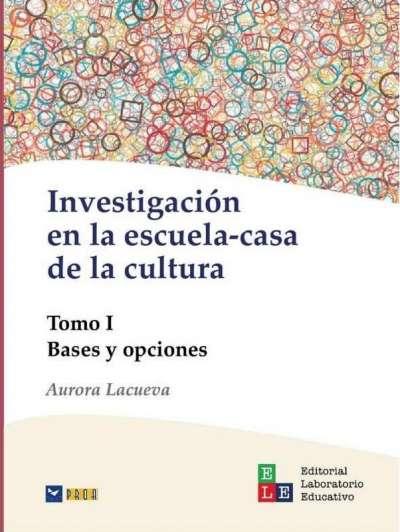 Investigación en la escuela-casa de la cultura Tomo I