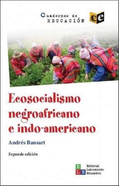 Libro: Ecosocialismo negroafricano e indo-americano | Autor: Andrés Bansart | Isbn: 9789802512393