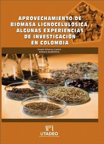 Aprovechamiento de biomasa lignocelulósica. Algunas experiencias de investigación en colombia - Yineth Piñeros Castro - 9789587251524