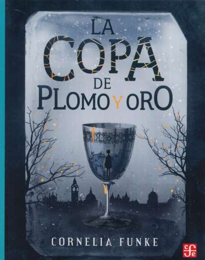 Libro: La copa de plomo y oro   Autor: Cornelia Funke   Isbn: 9786071670573