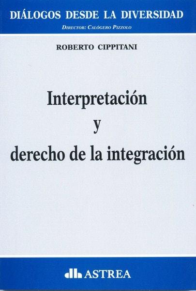 Interpretación y derecho de la integración - Roberto Cippitani - 9789877061291