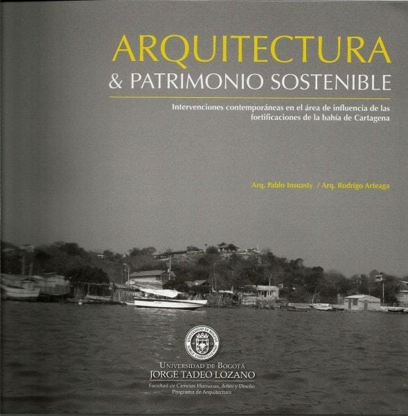 Arquitectura & patrimonio sostenible: intervenciones contemporáneas en el área de influencia de las fortificaciones de la bahía de cartagena - Pablo Insuasty - 9789587251012