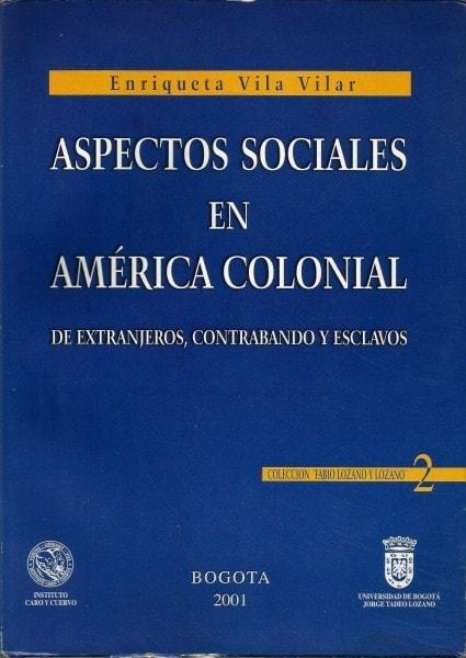Aspectos sociales en américa colonial de extranjeros. Contrabando y esclavos - Enriqueta Vila Vilar