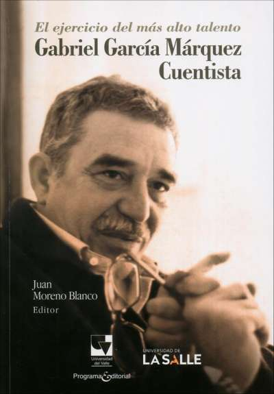 El ejercicio del más alto talento Gabriel García Márquez
