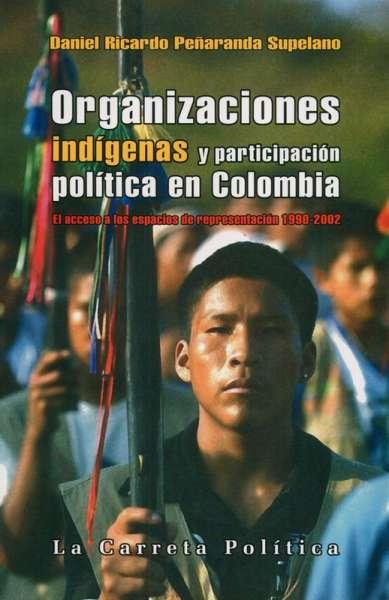 Libro: Organizaciones indígenas y participación política en Colombia | Autor: Daniel Ricardo Peñaranda Supelano | Isbn: 9789588427195