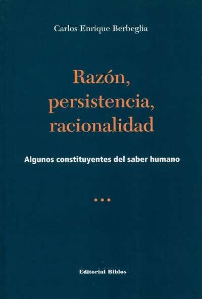 Libro: Razón, persistencia, racionalidad | Autor: Carlos Enrique Berbeglia | Isbn: 9507864555