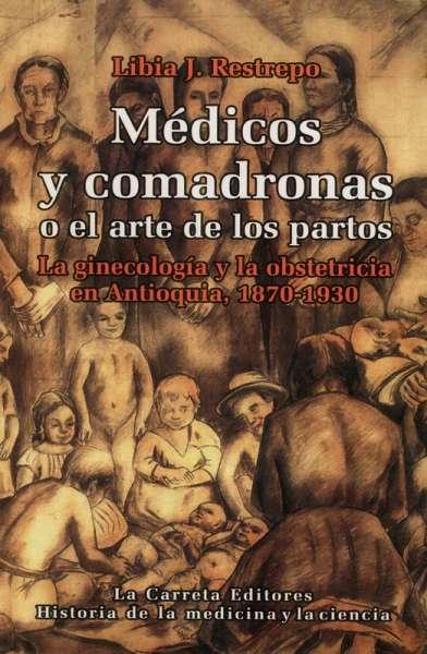 Libro: Médicos y comadronas o el arte de los partos | Autor: Libia J. Restrepo | Isbn: 9589781152
