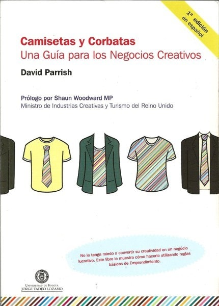 Camisetas y corbatas. Una guía para los negocios creativos - David Parrish - 9789587250114