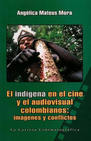 El indígena en el cine y el audiovisual colombianos: indígenas y conflictos