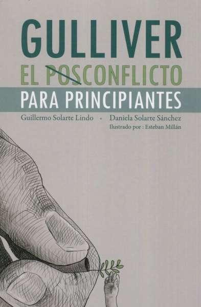 Libro: Gulliver. El posconflicto para principiantes   Autor: Guillermo Solarte Lindo   Isbn: 9789585642126