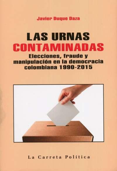 Libro: Las urnas contaminadas | Autor: Javier Duque Daza | Isbn: 9789588427973