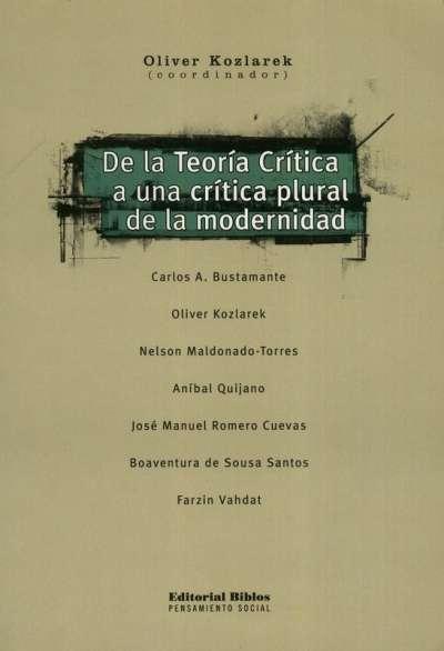 Libro: De la Teoría Crítica a una crítica plural de la modernidad | Autor: Oliver Kozlarek | Isbn: 9789507866272